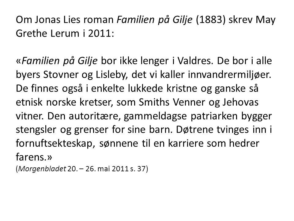 Om Jonas Lies roman Familien på Gilje (1883) skrev May Grethe Lerum i 2011: