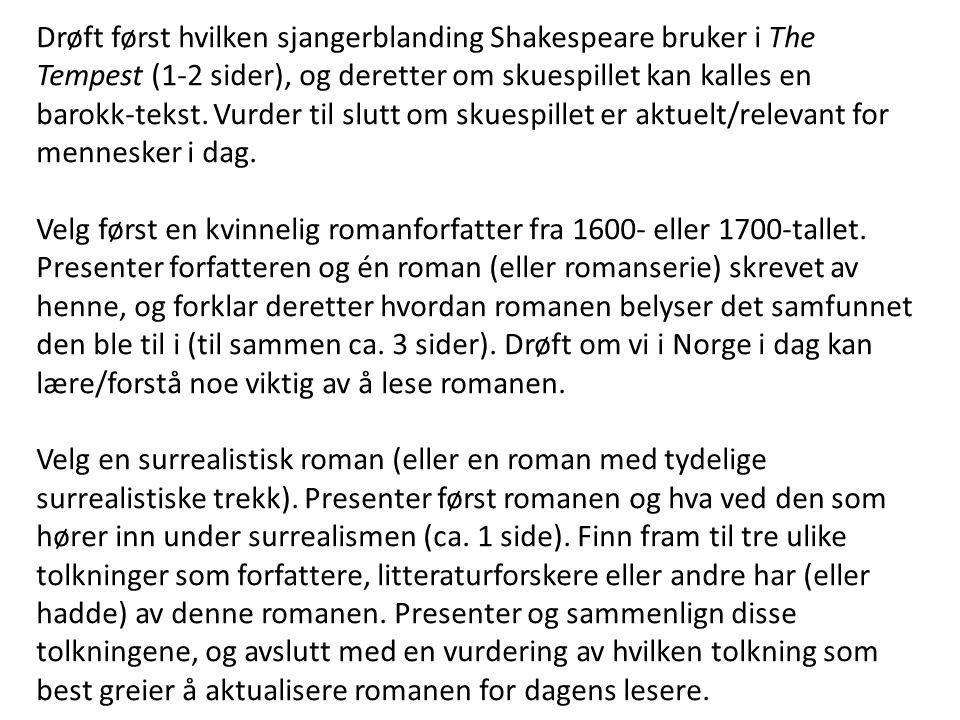 Drøft først hvilken sjangerblanding Shakespeare bruker i The Tempest (1-2 sider), og deretter om skuespillet kan kalles en barokk-tekst. Vurder til slutt om skuespillet er aktuelt/relevant for mennesker i dag.