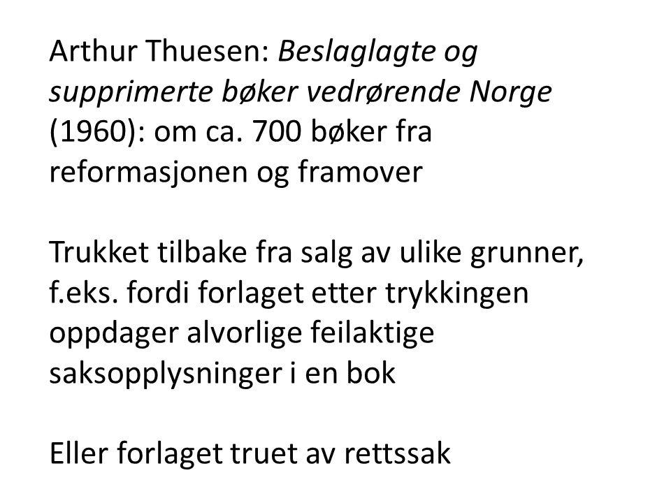 Arthur Thuesen: Beslaglagte og supprimerte bøker vedrørende Norge (1960): om ca. 700 bøker fra reformasjonen og framover