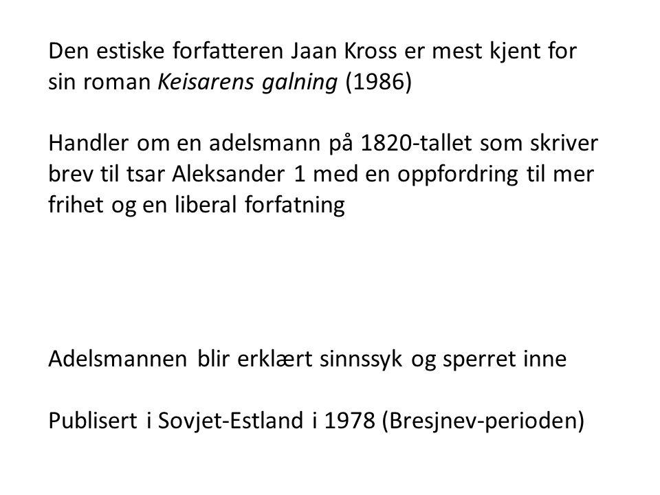 Den estiske forfatteren Jaan Kross er mest kjent for sin roman Keisarens galning (1986)