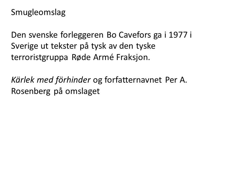 Smugleomslag Den svenske forleggeren Bo Cavefors ga i 1977 i Sverige ut tekster på tysk av den tyske terroristgruppa Røde Armé Fraksjon.