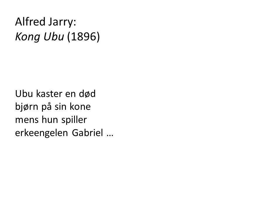 Alfred Jarry: Kong Ubu (1896) Ubu kaster en død bjørn på sin kone