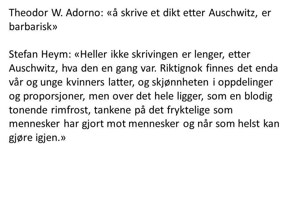 Theodor W. Adorno: «å skrive et dikt etter Auschwitz, er barbarisk»