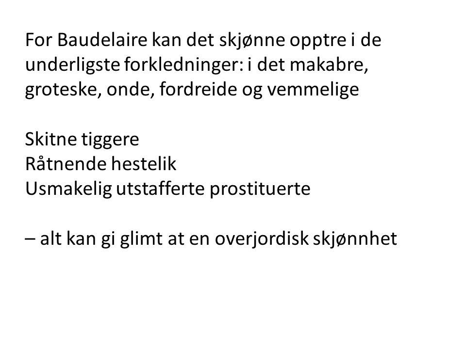 For Baudelaire kan det skjønne opptre i de underligste forkledninger: i det makabre, groteske, onde, fordreide og vemmelige