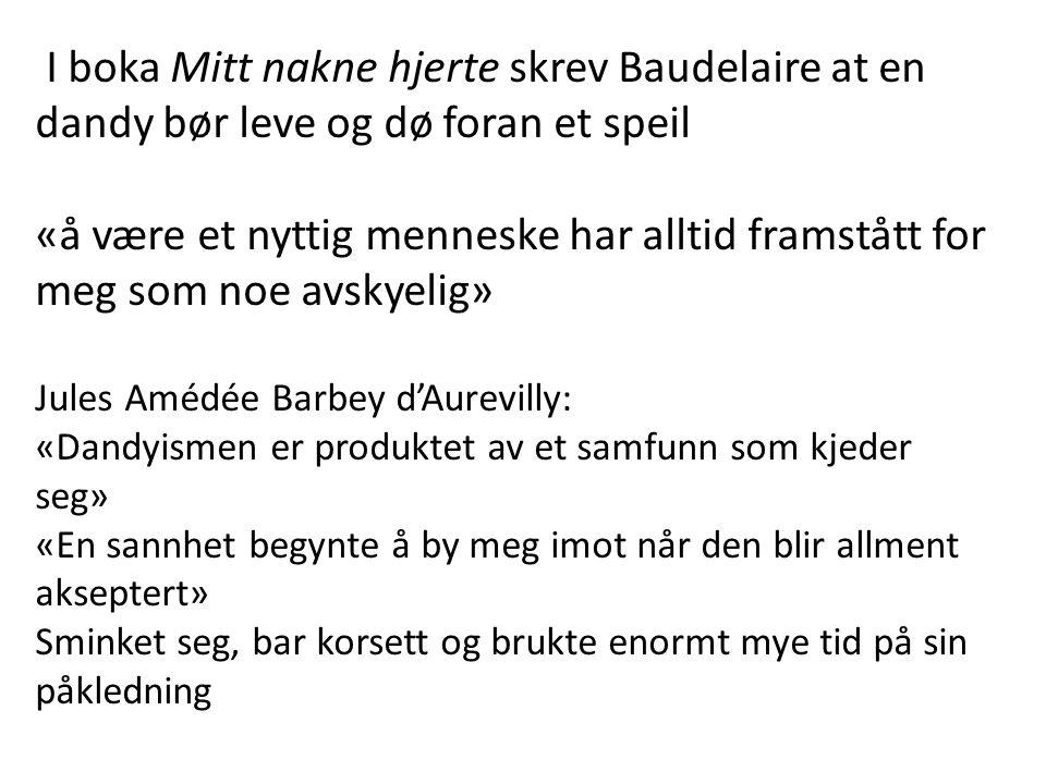 I boka Mitt nakne hjerte skrev Baudelaire at en dandy bør leve og dø foran et speil