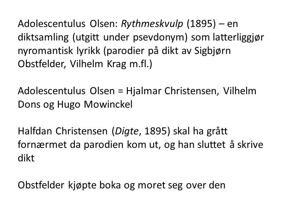 Adolescentulus Olsen: Rythmeskvulp (1895) – en diktsamling (utgitt under psevdonym) som latterliggjør nyromantisk lyrikk (parodier på dikt av Sigbjørn Obstfelder, Vilhelm Krag m.fl.)