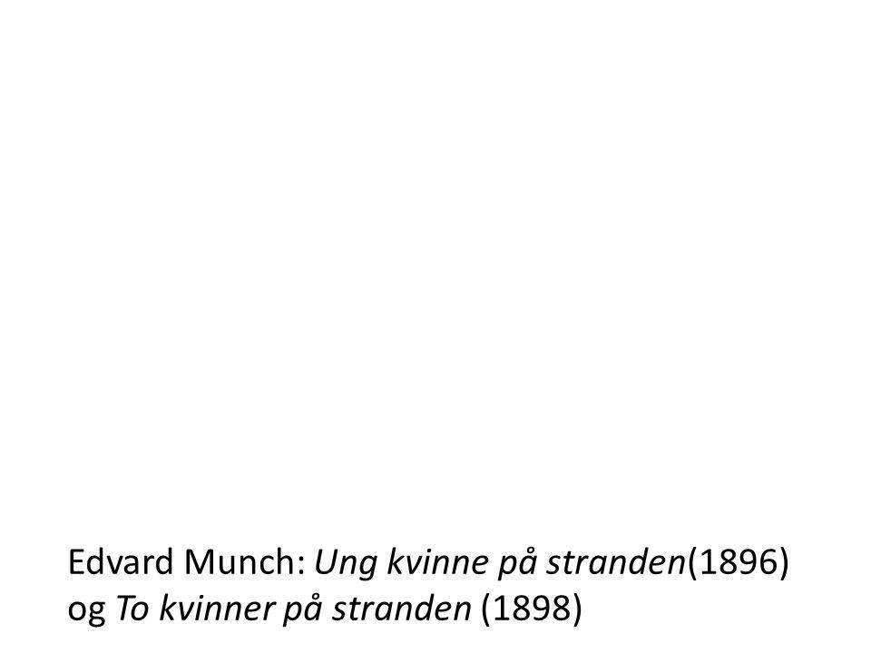 Edvard Munch: Ung kvinne på stranden(1896) og To kvinner på stranden (1898)