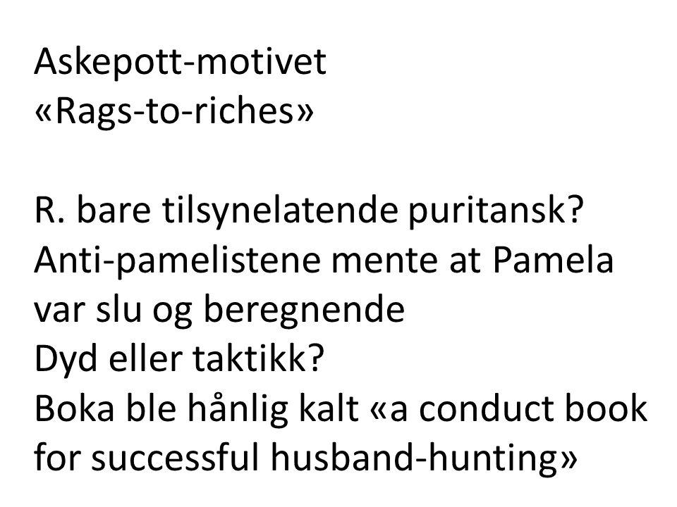 Askepott-motivet «Rags-to-riches» R. bare tilsynelatende puritansk Anti-pamelistene mente at Pamela var slu og beregnende.