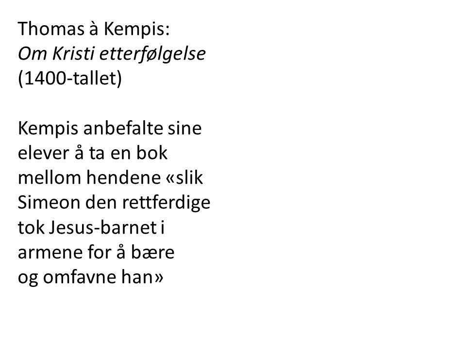 Thomas à Kempis: Om Kristi etterfølgelse. (1400-tallet) Kempis anbefalte sine. elever å ta en bok.