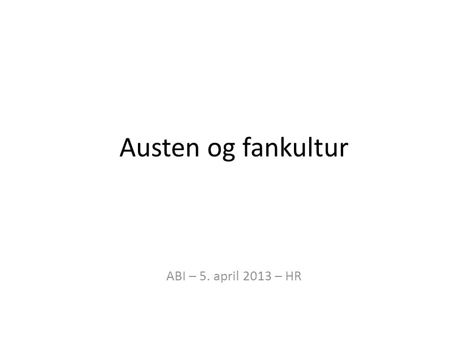 Austen og fankultur ABI – 5. april 2013 – HR