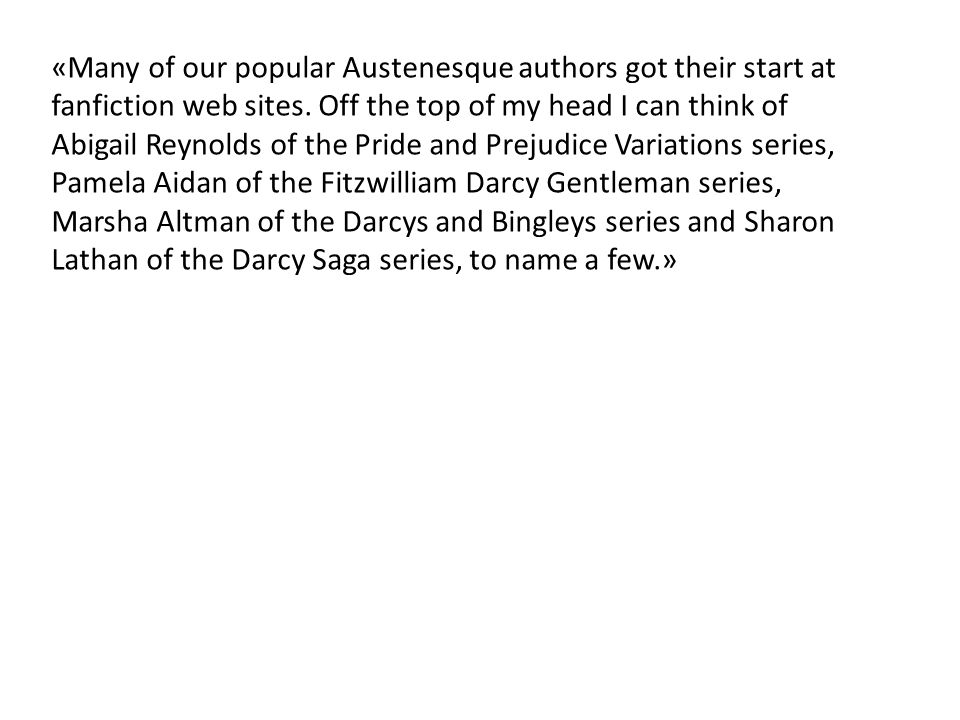«Many of our popular Austenesque authors got their start at fanfiction web sites.