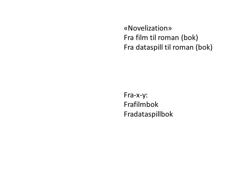 «Novelization» Fra film til roman (bok) Fra dataspill til roman (bok) Fra-x-y: Frafilmbok.