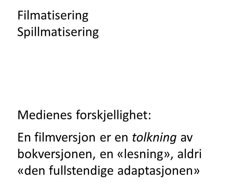Filmatisering Spillmatisering. Medienes forskjellighet: