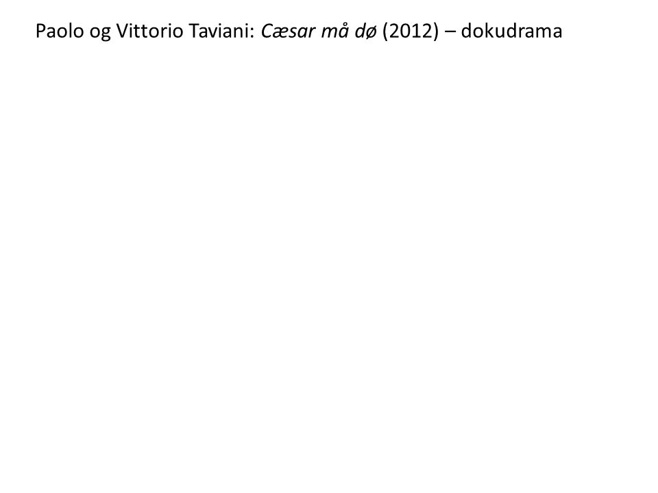 Paolo og Vittorio Taviani: Cæsar må dø (2012) – dokudrama