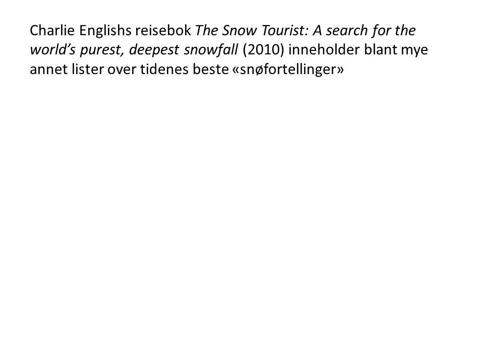 Charlie Englishs reisebok The Snow Tourist: A search for the world's purest, deepest snowfall (2010) inneholder blant mye annet lister over tidenes beste «snøfortellinger»