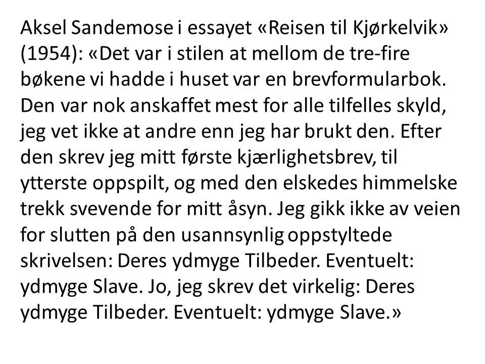 Aksel Sandemose i essayet «Reisen til Kjørkelvik» (1954): «Det var i stilen at mellom de tre-fire bøkene vi hadde i huset var en brevformularbok.