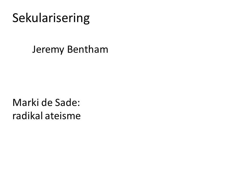Sekularisering Jeremy Bentham Marki de Sade: radikal ateisme