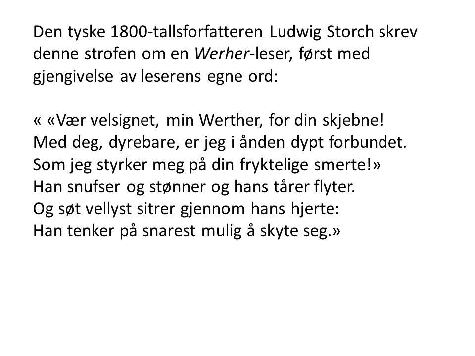 Den tyske 1800-tallsforfatteren Ludwig Storch skrev denne strofen om en Werher-leser, først med gjengivelse av leserens egne ord: