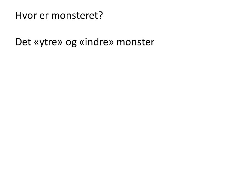 Hvor er monsteret Det «ytre» og «indre» monster