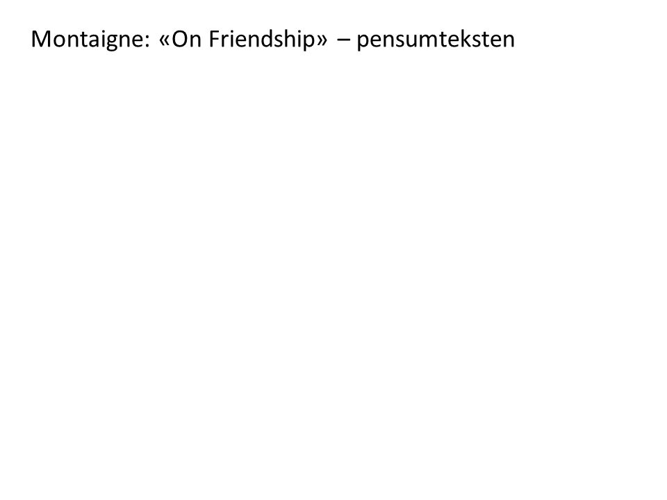 Montaigne: «On Friendship» – pensumteksten