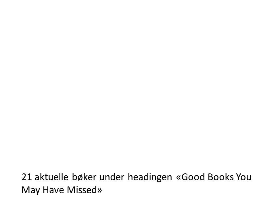 21 aktuelle bøker under headingen «Good Books You May Have Missed»