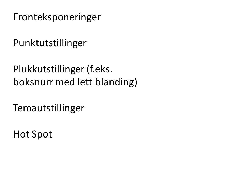 Fronteksponeringer Punktutstillinger. Plukkutstillinger (f.eks. boksnurr med lett blanding) Temautstillinger.