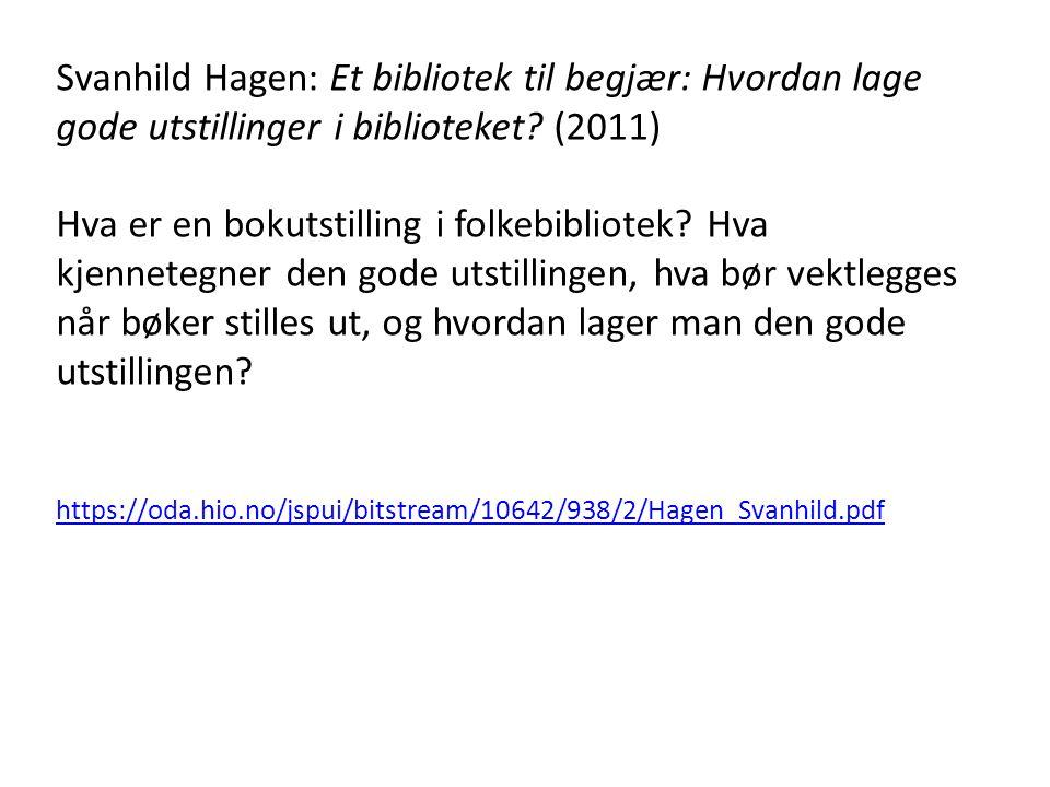Svanhild Hagen: Et bibliotek til begjær: Hvordan lage gode utstillinger i biblioteket (2011)