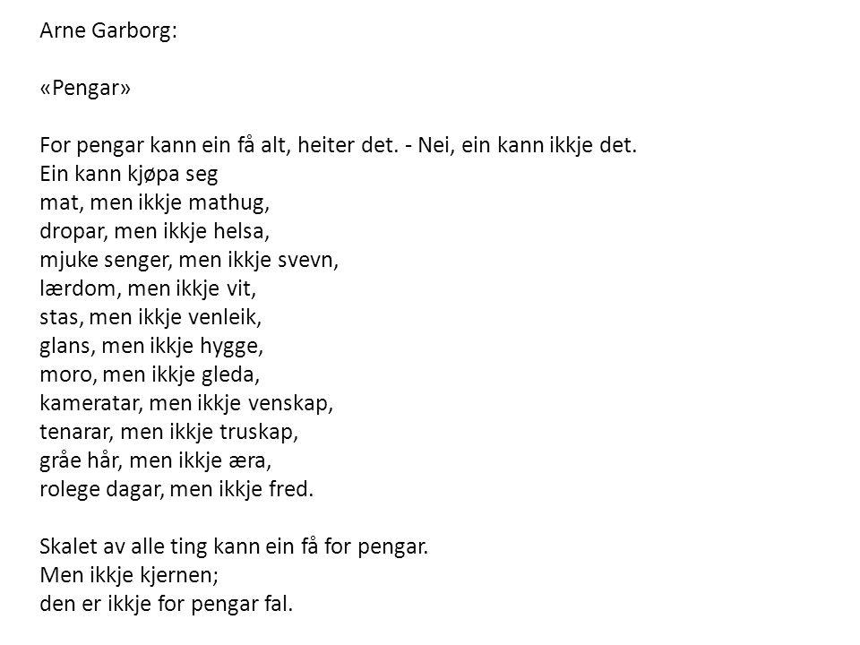 Arne Garborg: «Pengar» For pengar kann ein få alt, heiter det. - Nei, ein kann ikkje det. Ein kann kjøpa seg.