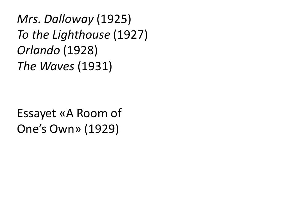Mrs. Dalloway (1925) To the Lighthouse (1927) Orlando (1928) The Waves (1931) Essayet «A Room of.