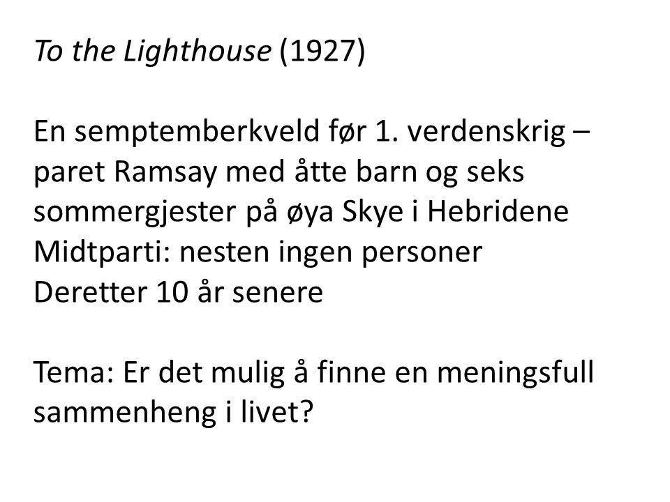 To the Lighthouse (1927) En semptemberkveld før 1. verdenskrig – paret Ramsay med åtte barn og seks sommergjester på øya Skye i Hebridene.