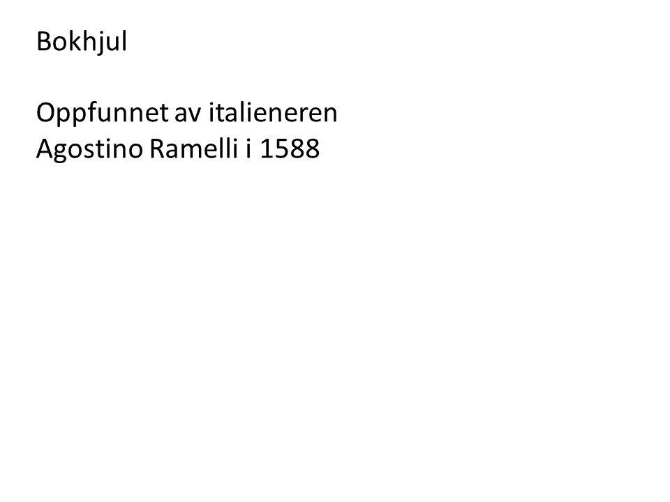 Bokhjul Oppfunnet av italieneren Agostino Ramelli i 1588