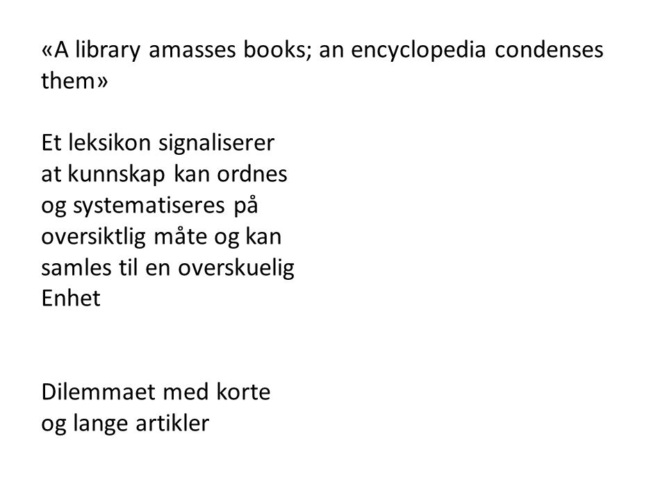 «A library amasses books; an encyclopedia condenses them»