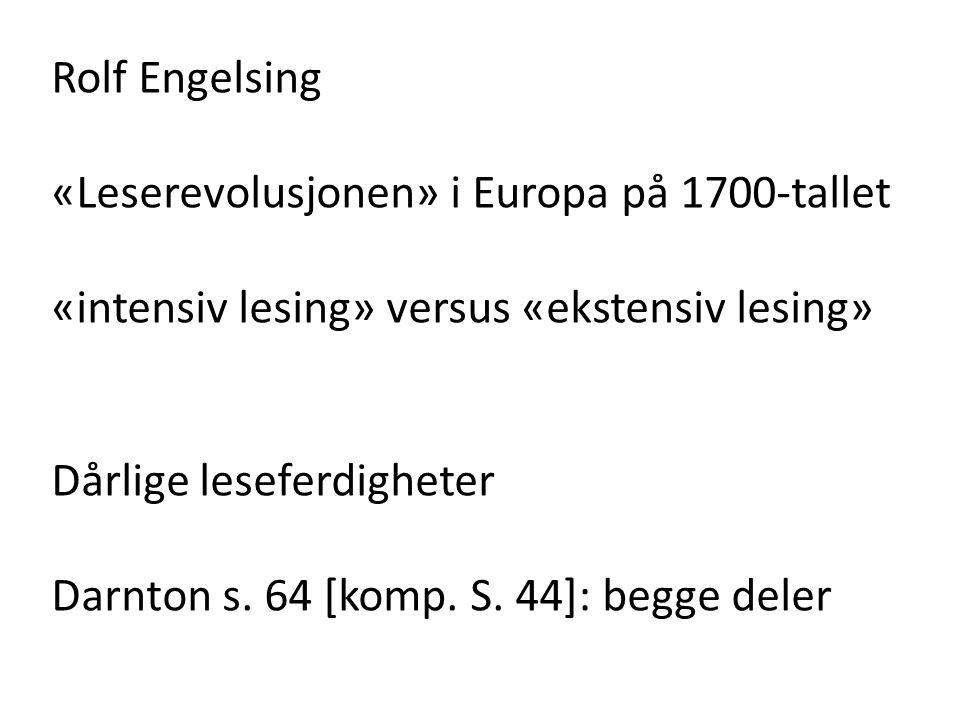 Rolf Engelsing «Leserevolusjonen» i Europa på 1700-tallet. «intensiv lesing» versus «ekstensiv lesing»