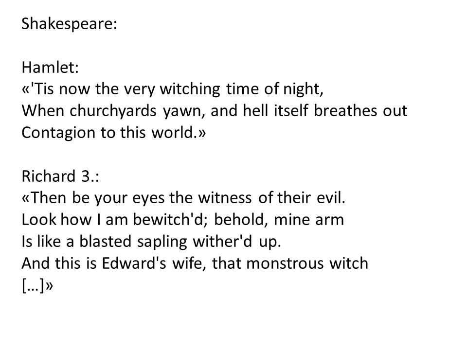 Shakespeare: Hamlet: « Tis now the very witching time of night, When churchyards yawn, and hell itself breathes out.
