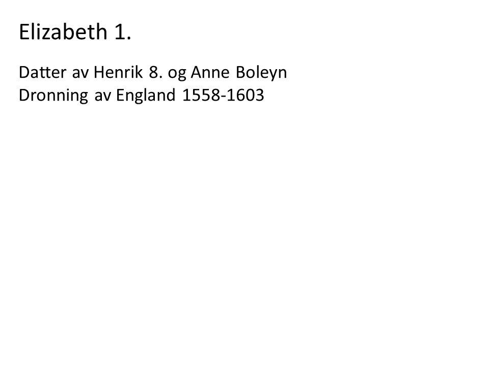 Elizabeth 1. Datter av Henrik 8. og Anne Boleyn