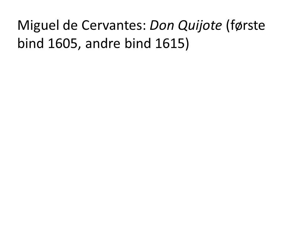 Miguel de Cervantes: Don Quijote (første bind 1605, andre bind 1615)