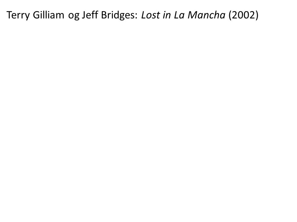 Terry Gilliam og Jeff Bridges: Lost in La Mancha (2002)