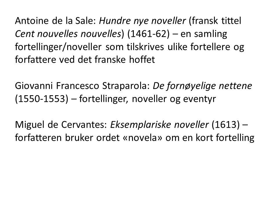 Antoine de la Sale: Hundre nye noveller (fransk tittel Cent nouvelles nouvelles) (1461-62) – en samling fortellinger/noveller som tilskrives ulike fortellere og forfattere ved det franske hoffet