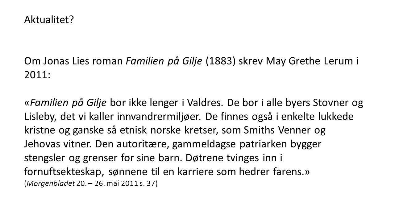 Aktualitet Om Jonas Lies roman Familien på Gilje (1883) skrev May Grethe Lerum i 2011: