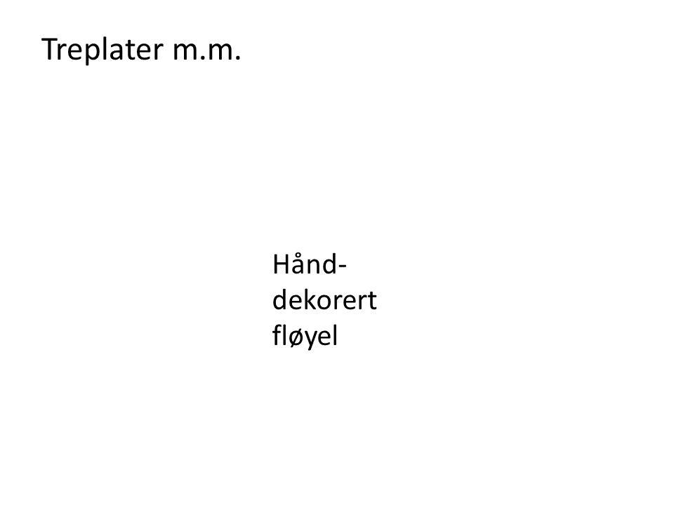 Treplater m.m. Hånd- dekorert fløyel