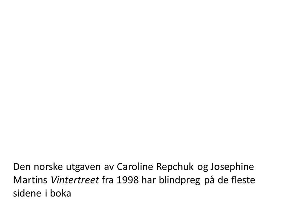 Den norske utgaven av Caroline Repchuk og Josephine Martins Vintertreet fra 1998 har blindpreg på de fleste sidene i boka