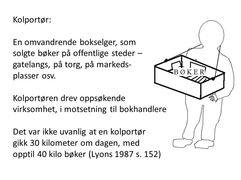 Kolportør: En omvandrende bokselger, som. solgte bøker på offentlige steder – gatelangs, på torg, på markeds-