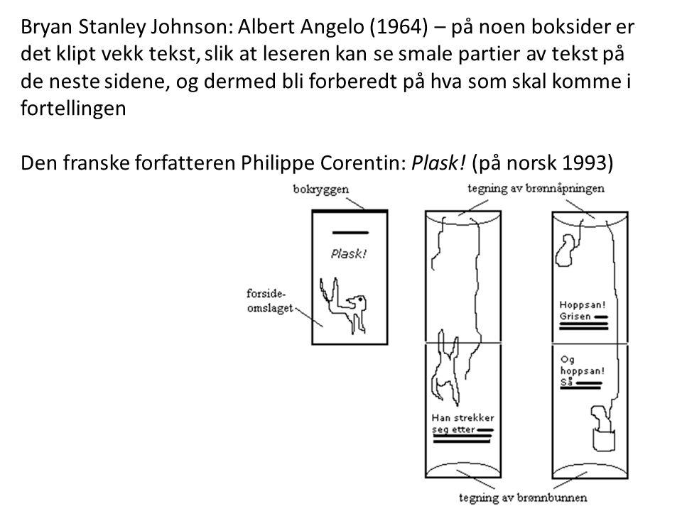 Bryan Stanley Johnson: Albert Angelo (1964) – på noen boksider er det klipt vekk tekst, slik at leseren kan se smale partier av tekst på de neste sidene, og dermed bli forberedt på hva som skal komme i fortellingen