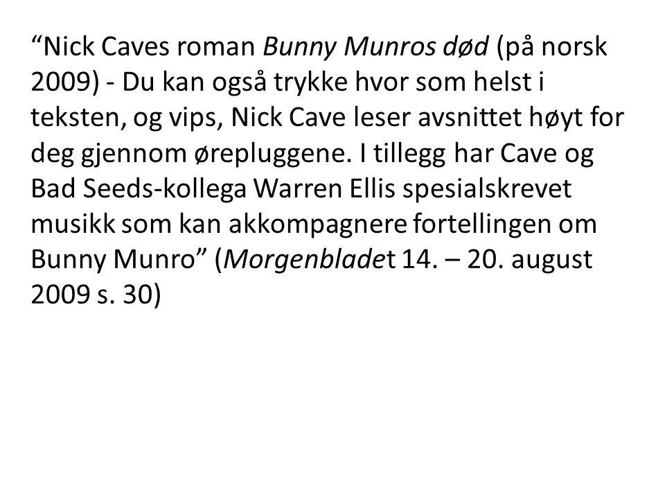Nick Caves roman Bunny Munros død (på norsk 2009) - Du kan også trykke hvor som helst i teksten, og vips, Nick Cave leser avsnittet høyt for deg gjennom ørepluggene.