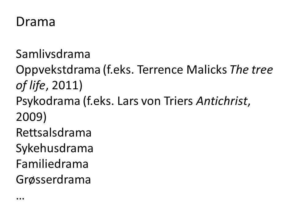 Drama Samlivsdrama. Oppvekstdrama (f.eks. Terrence Malicks The tree of life, 2011) Psykodrama (f.eks. Lars von Triers Antichrist, 2009)