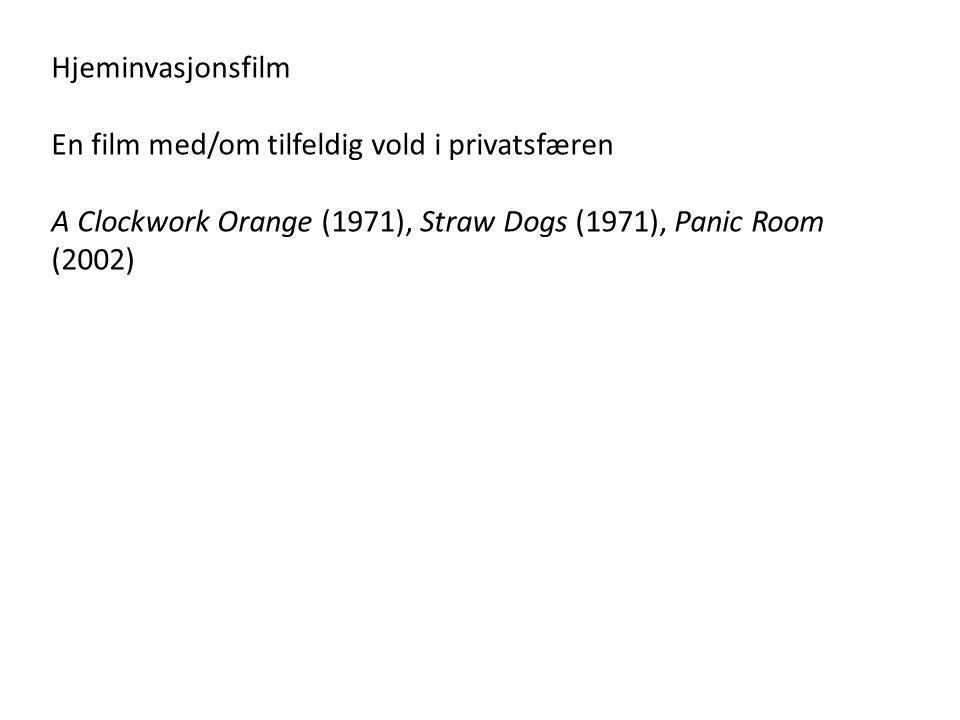 Hjeminvasjonsfilm En film med/om tilfeldig vold i privatsfæren.