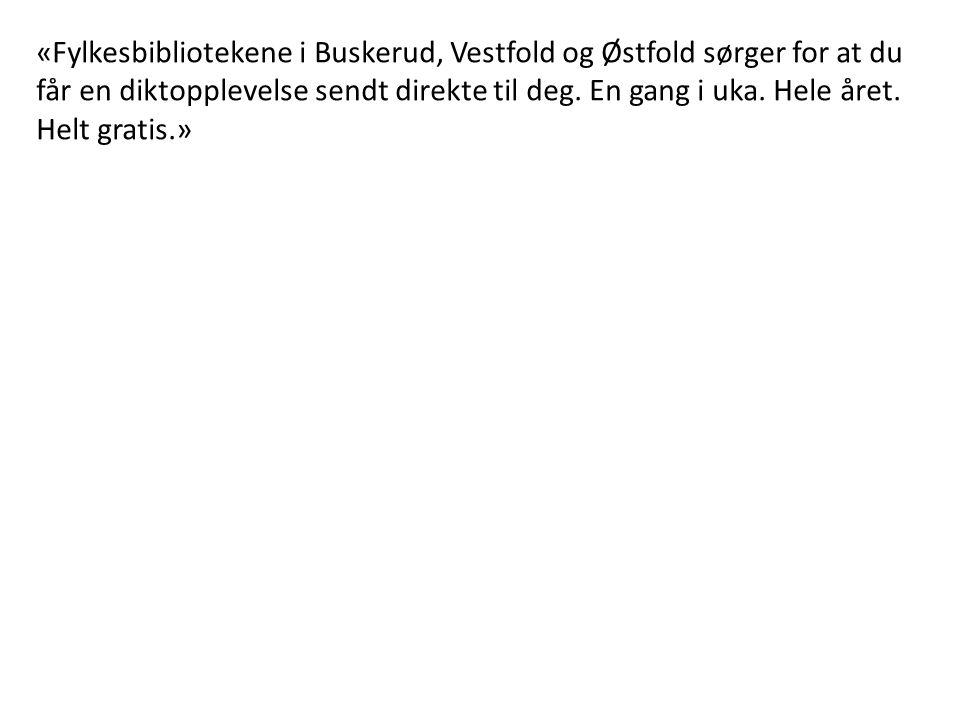 «Fylkesbibliotekene i Buskerud, Vestfold og Østfold sørger for at du får en diktopplevelse sendt direkte til deg.