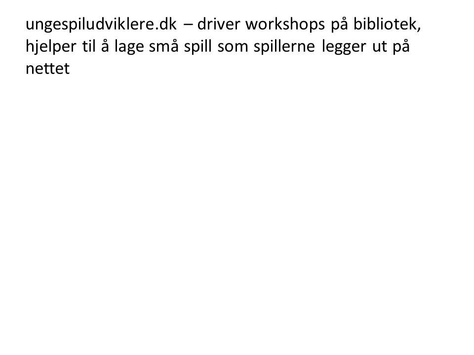 ungespiludviklere.dk – driver workshops på bibliotek, hjelper til å lage små spill som spillerne legger ut på nettet