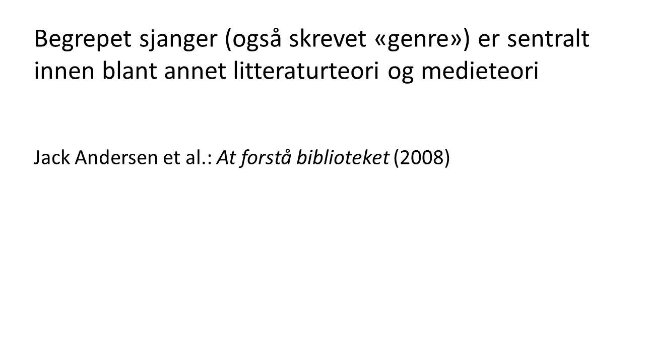 Begrepet sjanger (også skrevet «genre») er sentralt innen blant annet litteraturteori og medieteori