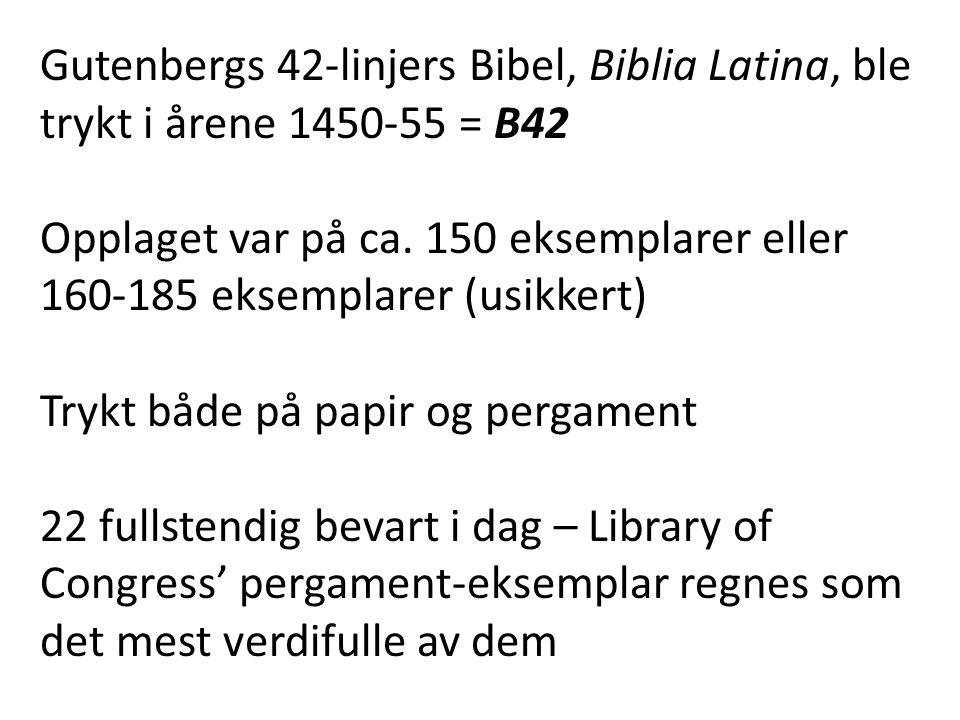 Gutenbergs 42-linjers Bibel, Biblia Latina, ble trykt i årene 1450-55 = B42
